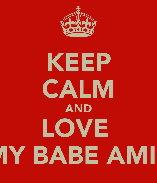 KEEP CALM AND LOVE  MY BABE AMIE