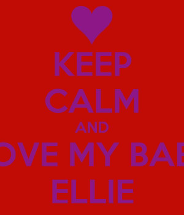 KEEP CALM AND LOVE MY BABE ELLIE