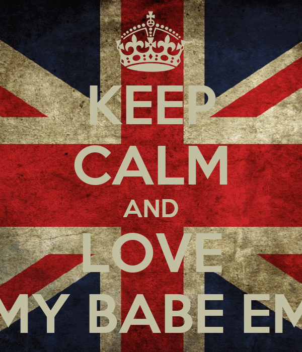 KEEP CALM AND LOVE MY BABE EM