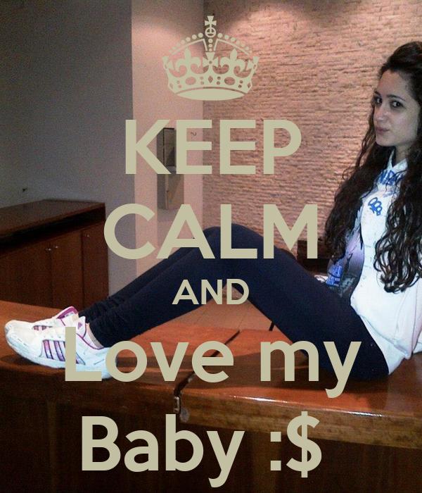 KEEP CALM AND Love my Baby :$