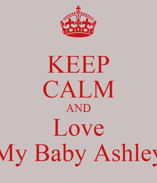 KEEP CALM AND Love My Baby Ashley