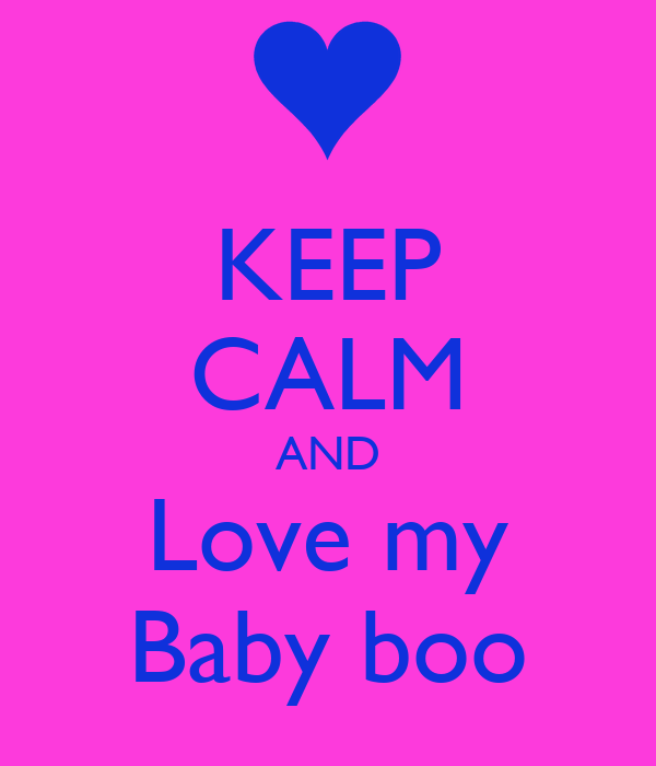 KEEP CALM AND Love my Baby boo