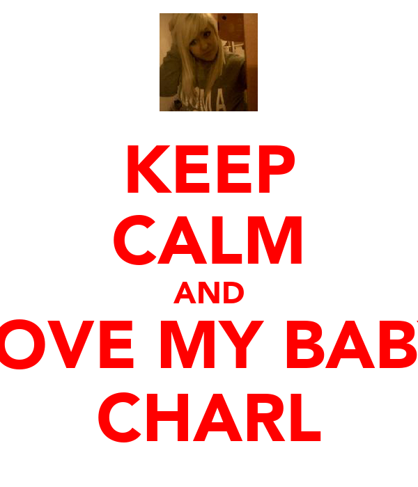 KEEP CALM AND LOVE MY BABY CHARL
