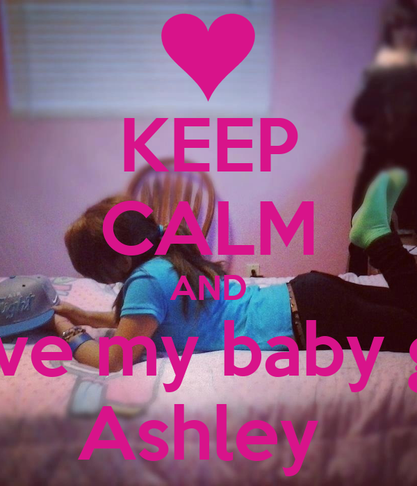 KEEP CALM AND Love my baby girl Ashley