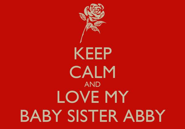 Keep Calm And Love My Baby Sister Abby Poster James Keep Calm O