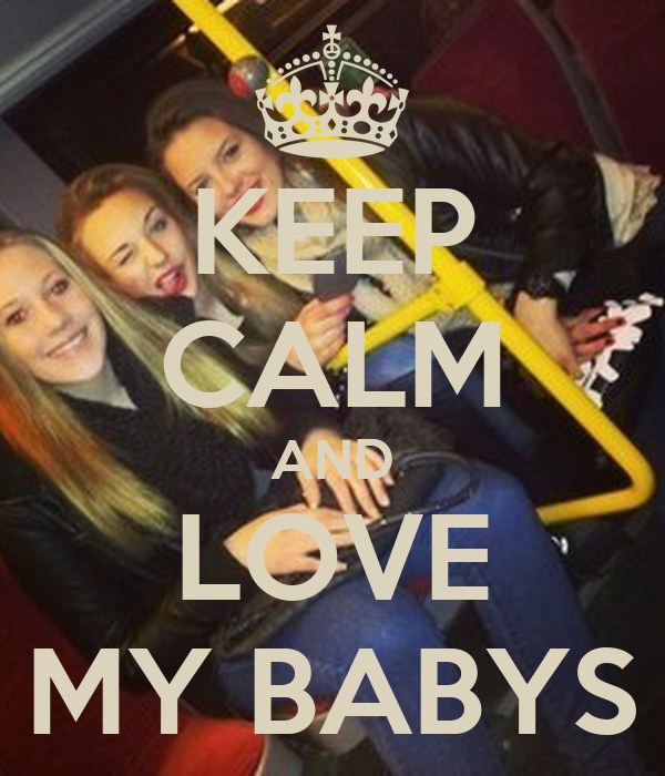 KEEP CALM AND LOVE MY BABYS