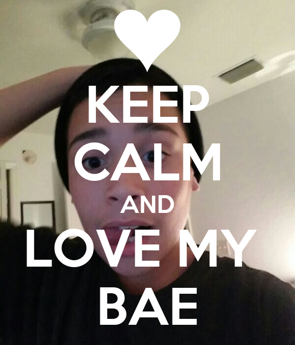 KEEP CALM AND LOVE MY  BAE