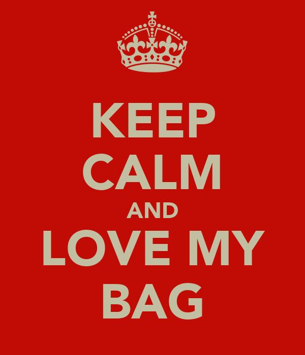 KEEP CALM AND LOVE MY BAG