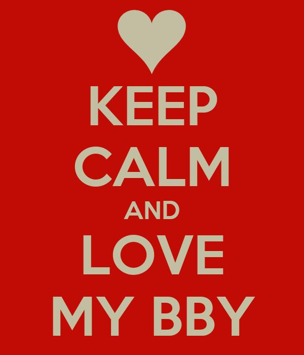 KEEP CALM AND LOVE MY BBY