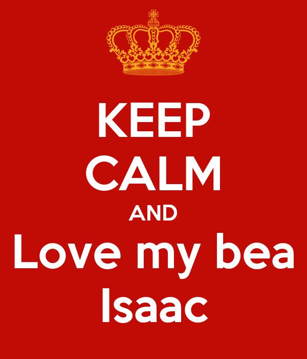 KEEP CALM AND Love my bea Isaac