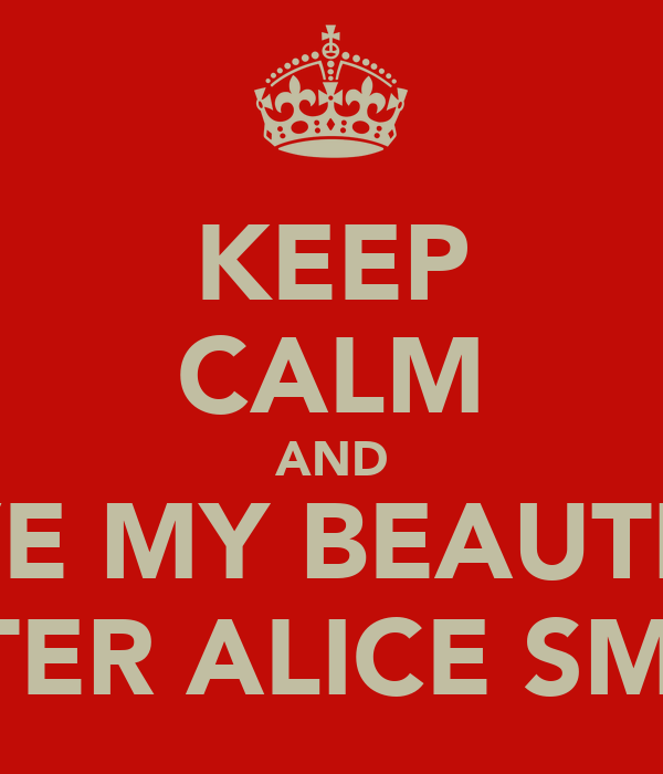 KEEP CALM AND LOVE MY BEAUTIFUL SISTER ALICE SMITH
