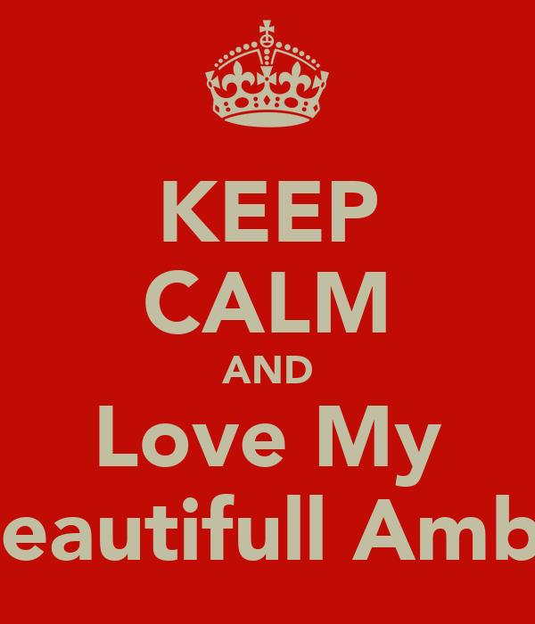 KEEP CALM AND Love My Beautifull Amba