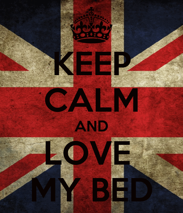 KEEP CALM AND LOVE  MY BED