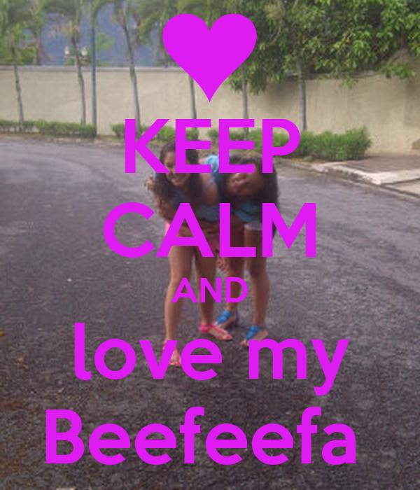 KEEP CALM AND love my Beefeefa