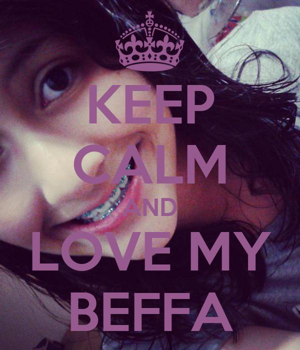 KEEP CALM AND LOVE MY BEFFA