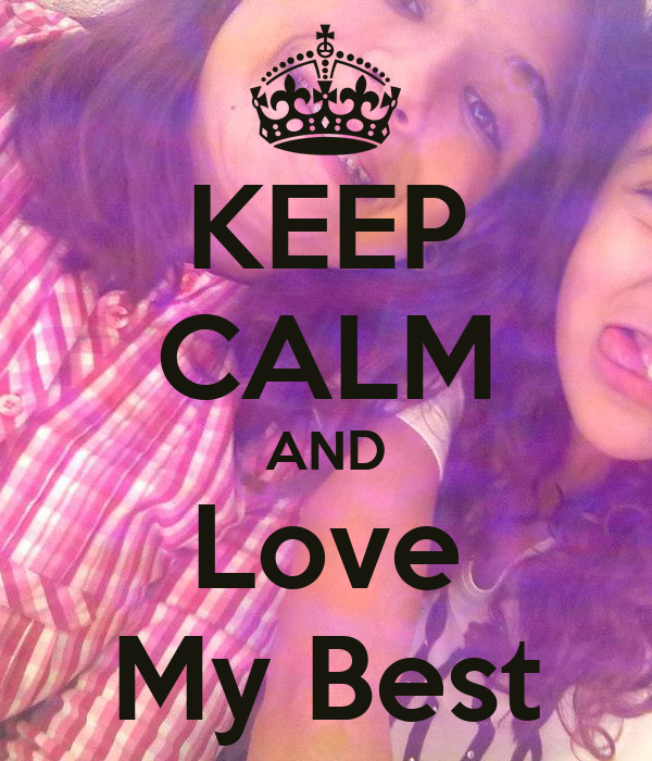 KEEP CALM AND Love My Best
