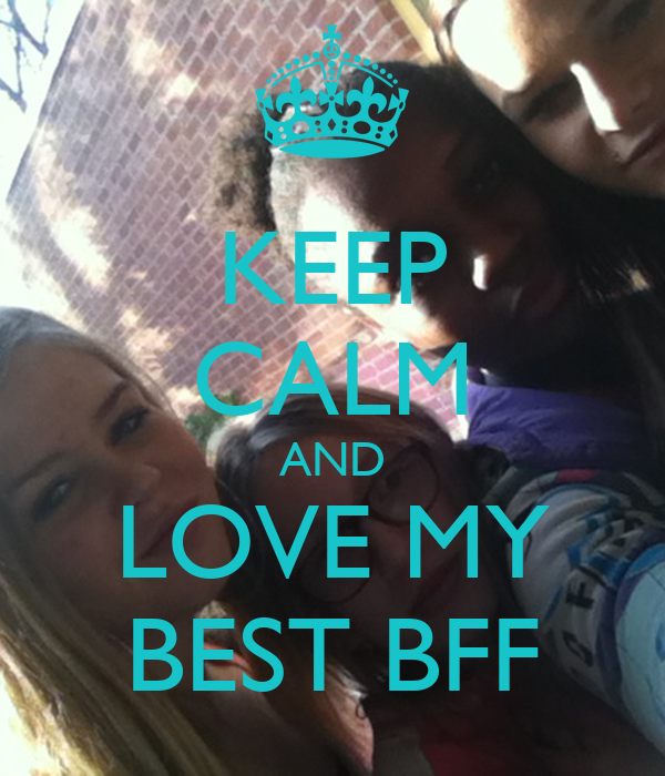 KEEP CALM AND LOVE MY BEST BFF