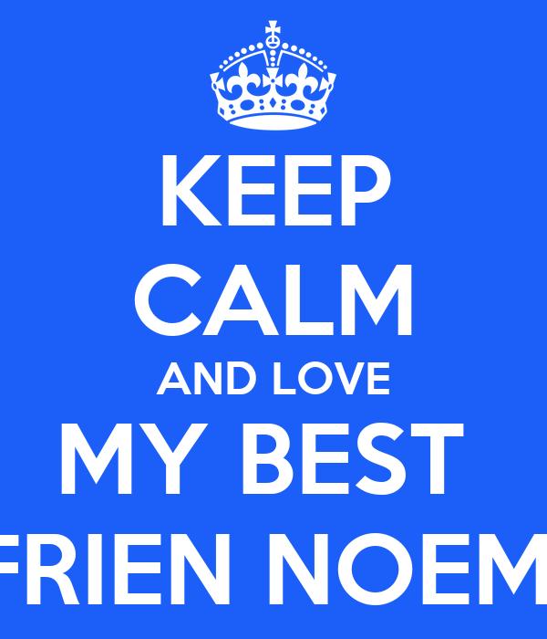 KEEP CALM AND LOVE MY BEST  FRIEN NOEMI