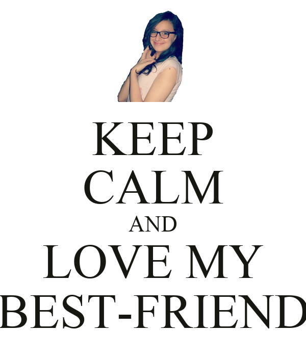 KEEP CALM AND LOVE MY BEST-FRIEND