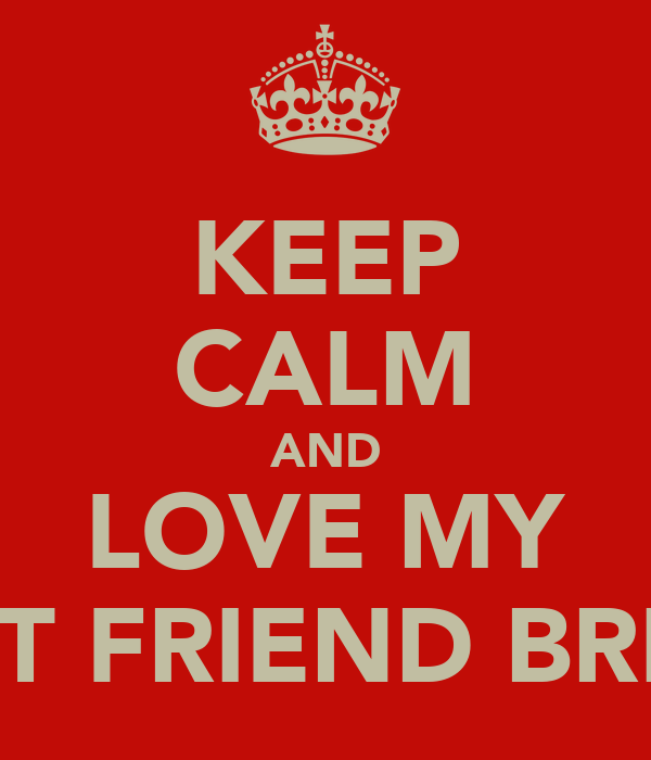 KEEP CALM AND LOVE MY BEST FRIEND BRITTS
