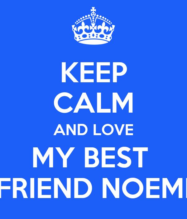KEEP CALM AND LOVE MY BEST  FRIEND NOEMI