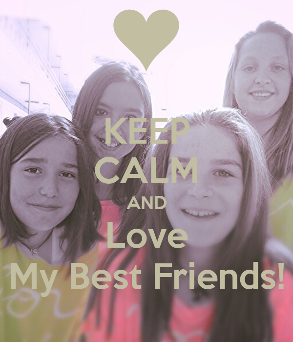 KEEP CALM AND Love My Best Friends!