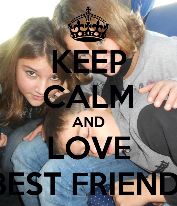 KEEP CALM AND LOVE MY BEST FRIENDS <3