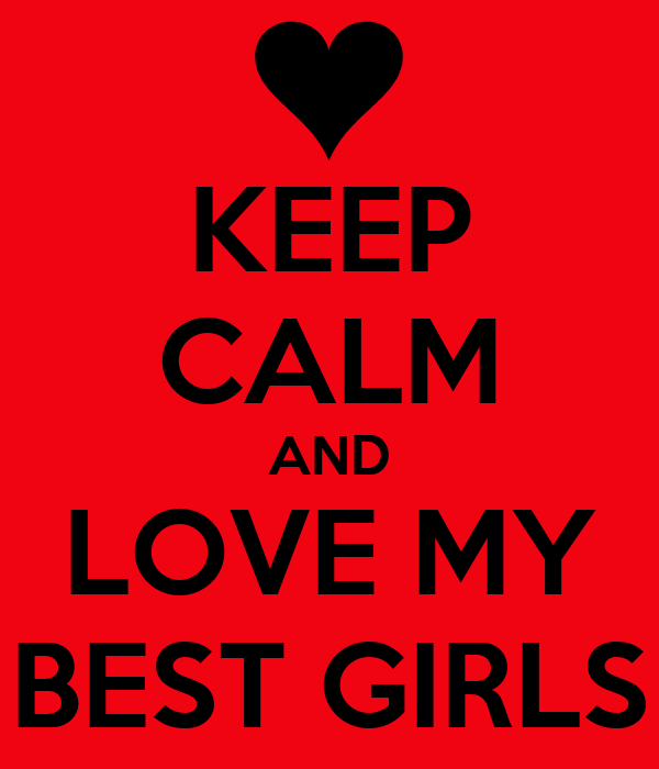 KEEP CALM AND LOVE MY BEST GIRLS