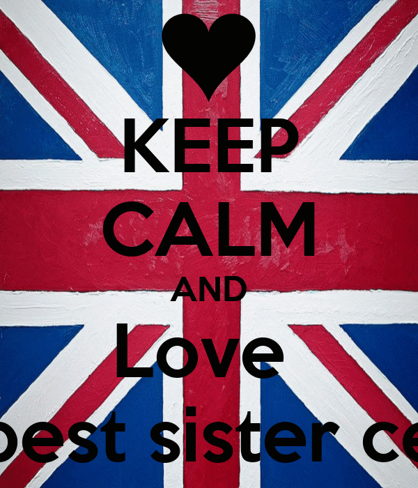 KEEP CALM AND Love  my best sister celina