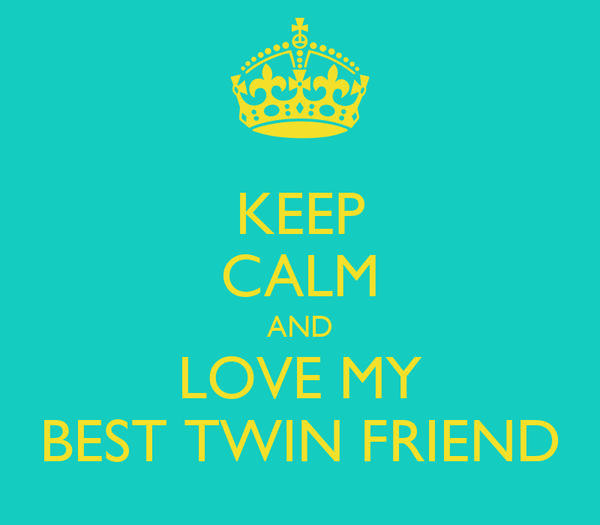 KEEP CALM AND LOVE MY BEST TWIN FRIEND