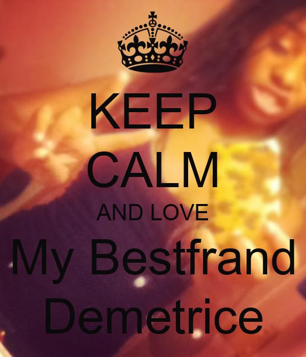 KEEP CALM AND LOVE My Bestfrand Demetrice