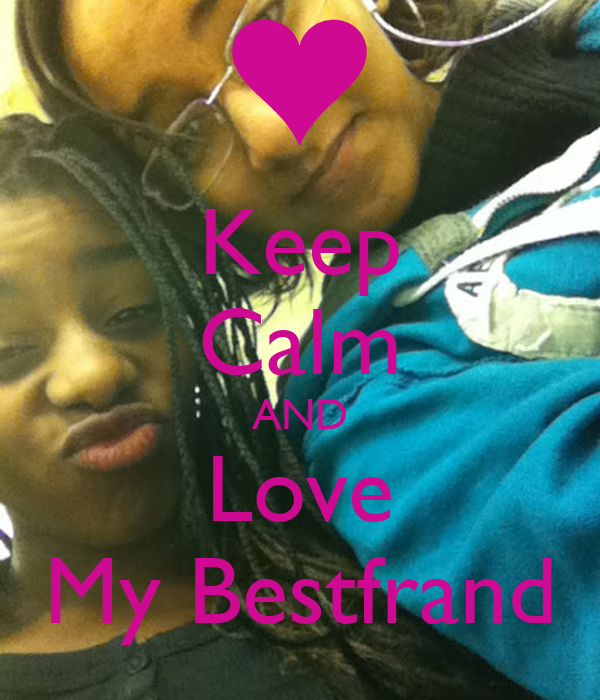 Keep Calm AND Love My Bestfrand