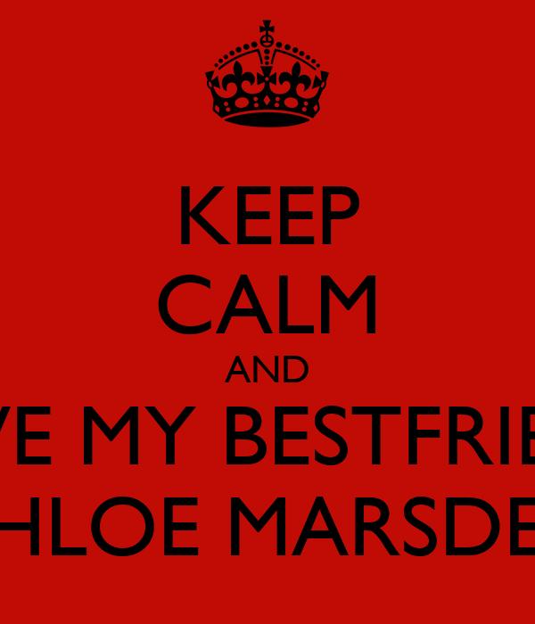 KEEP CALM AND LOVE MY BESTFRIENÐ CHLOE MARSDEN