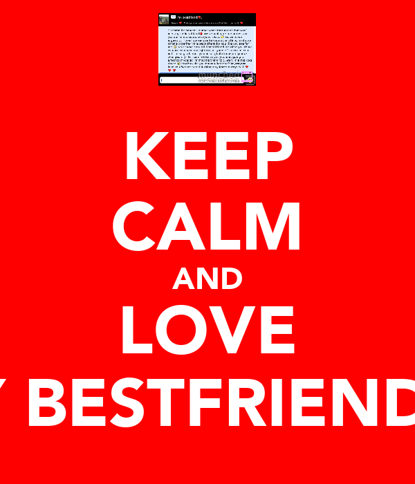 KEEP CALM AND LOVE MY BESTFRIEND<3