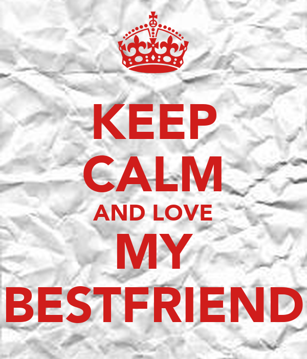 KEEP CALM AND LOVE MY BESTFRIEND