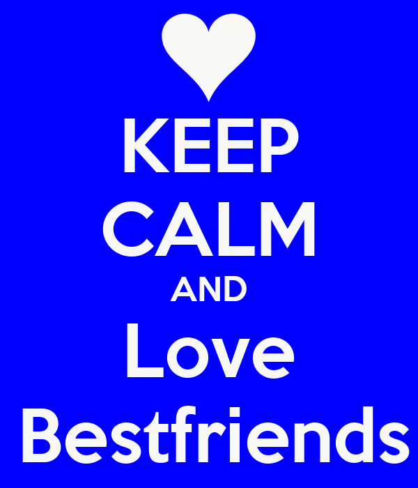 KEEP CALM AND Love My Bestfriends <3
