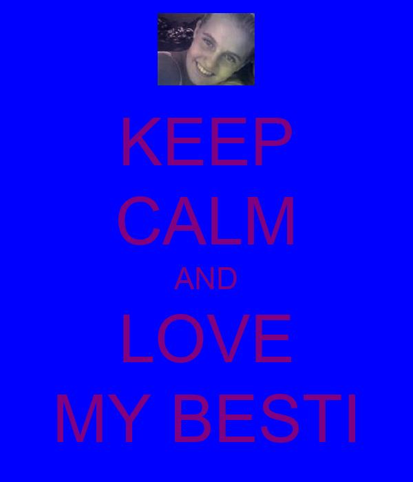 KEEP CALM AND LOVE MY BESTI
