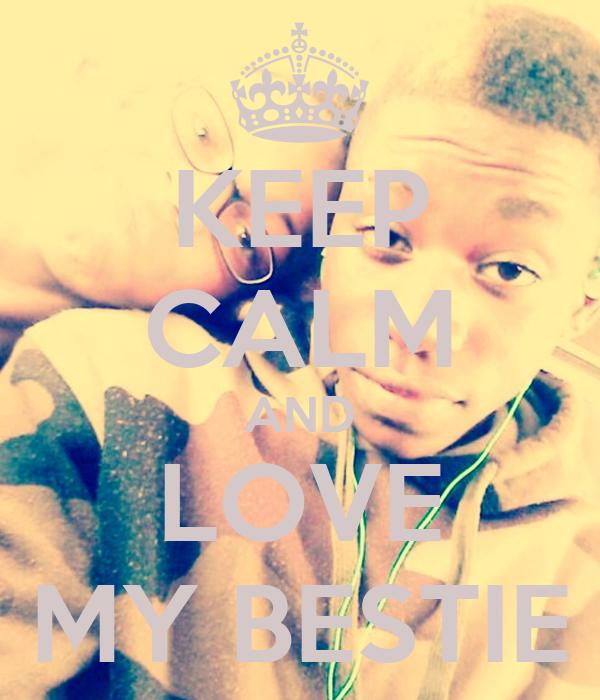 KEEP CALM AND LOVE MY BESTIE