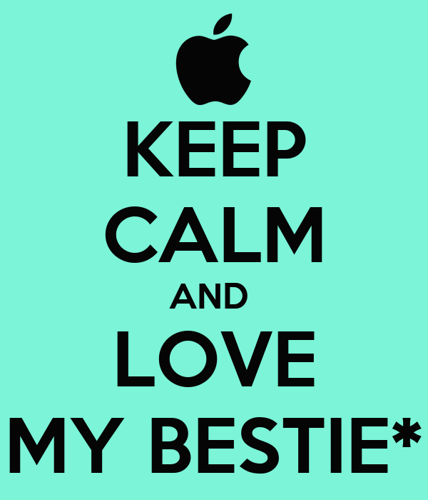 KEEP CALM AND  LOVE MY BESTIE*