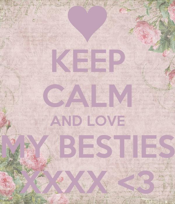 KEEP CALM AND LOVE MY BESTIES XXXX <3