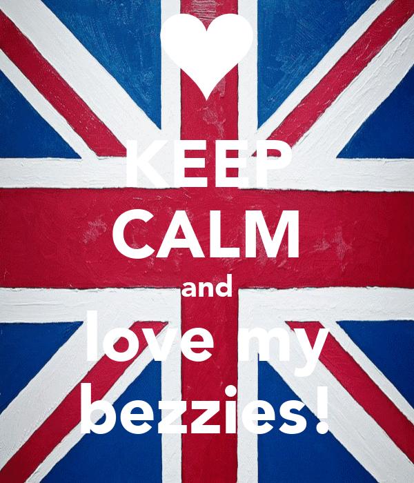 KEEP CALM and love my bezzies!