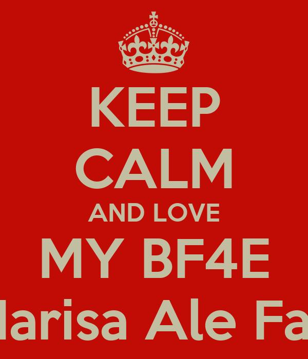 KEEP CALM AND LOVE MY BF4E Marisa Ale Fati