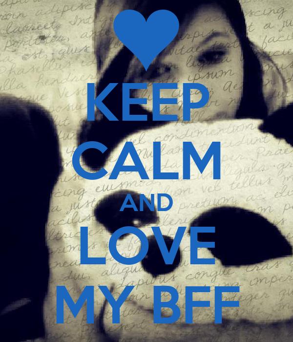 KEEP CALM AND LOVE MY BFF