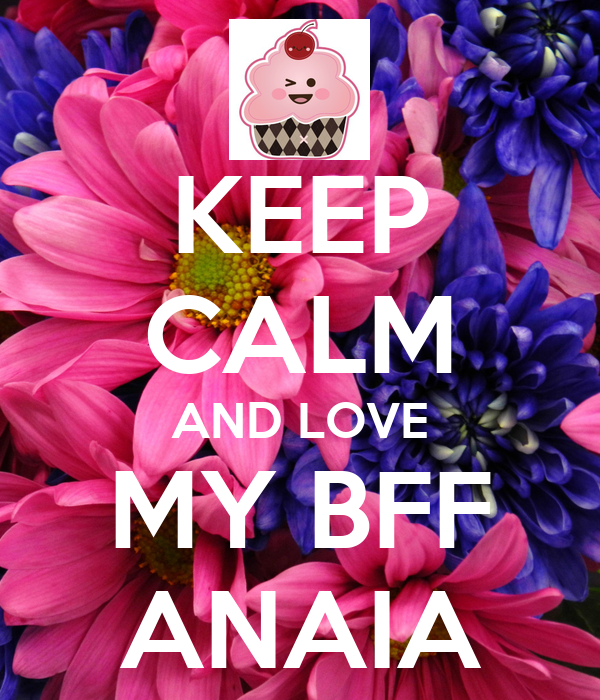 KEEP CALM AND LOVE MY BFF ANAIA