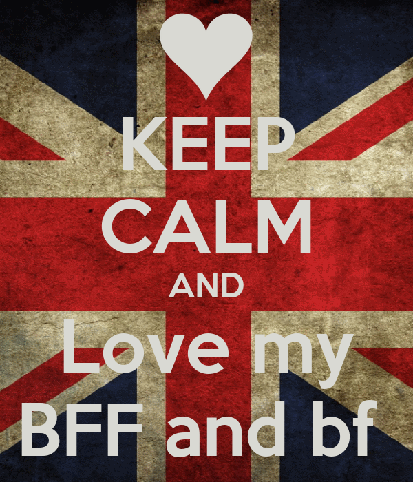 KEEP CALM AND Love my BFF and bf