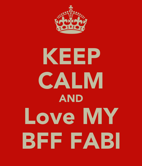 KEEP CALM AND Love MY BFF FABI