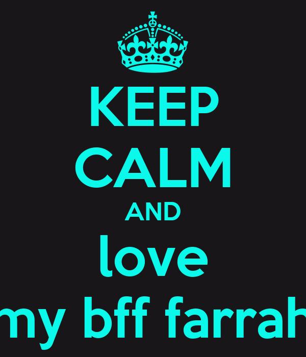 KEEP CALM AND love my bff farrah