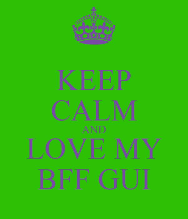 KEEP CALM AND LOVE MY BFF GUI