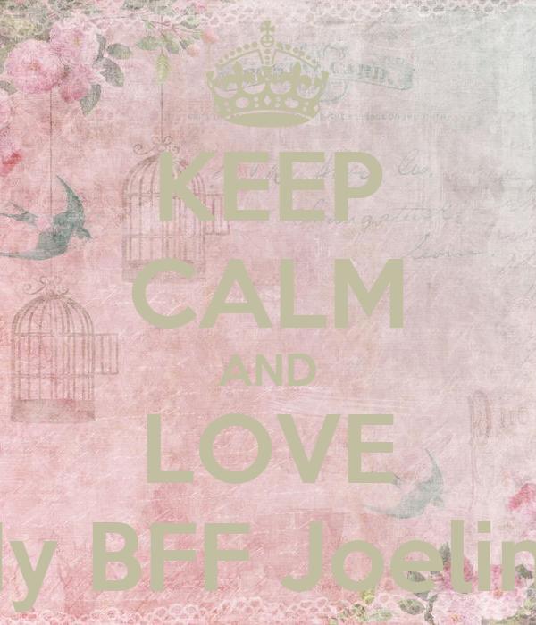 KEEP CALM AND LOVE My BFF Joeline