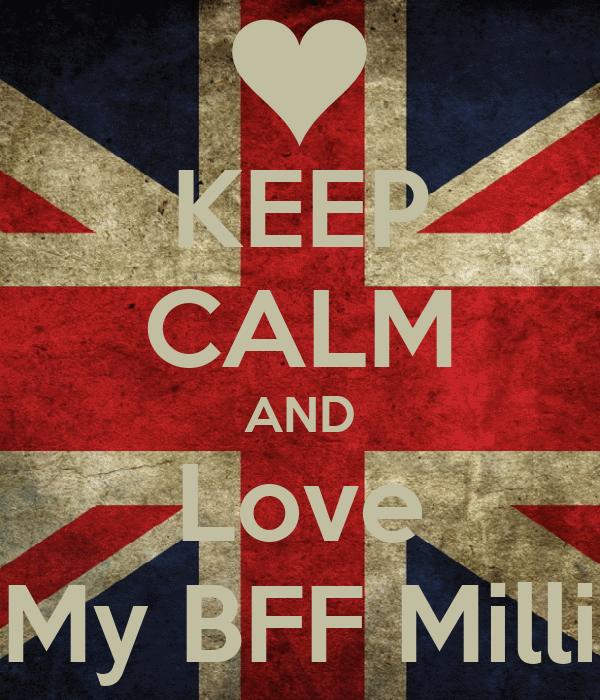 KEEP CALM AND Love My BFF Milli